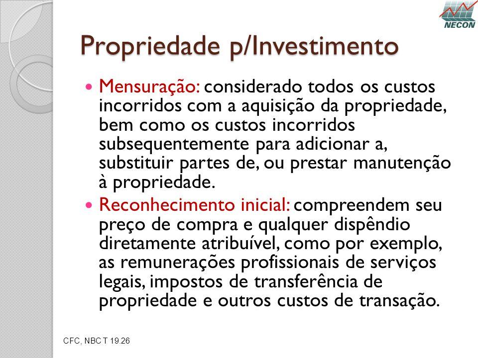 Propriedade p/Investimento Mensuração: considerado todos os custos incorridos com a aquisição da propriedade, bem como os custos incorridos subsequent