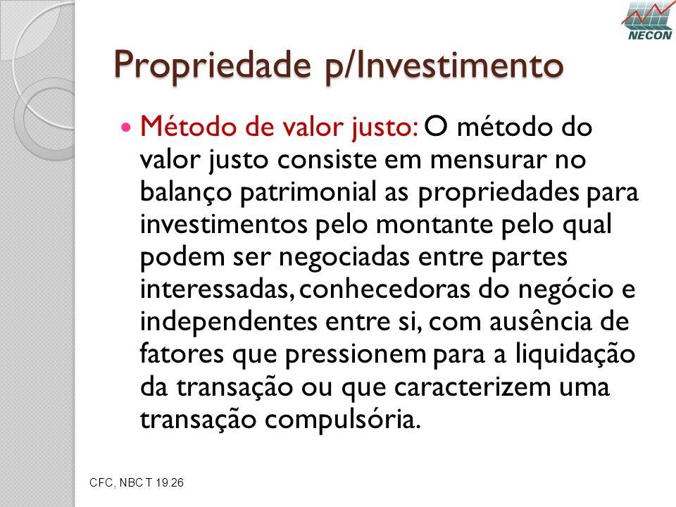 Propriedade p/Investimento Método de valor justo: O método do valor justo consiste em mensurar no balanço patrimonial as propriedades para investiment
