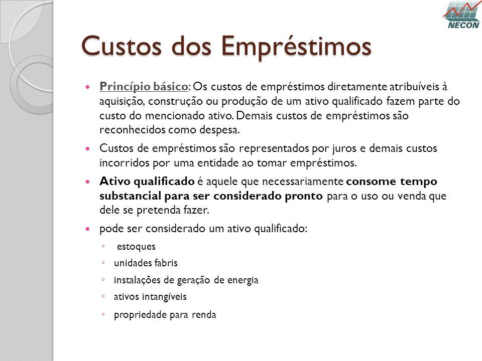 Custos dos Empréstimos Princípio básico: Os custos de empréstimos diretamente atribuíveis à aquisição, construção ou produção de um ativo qualificado