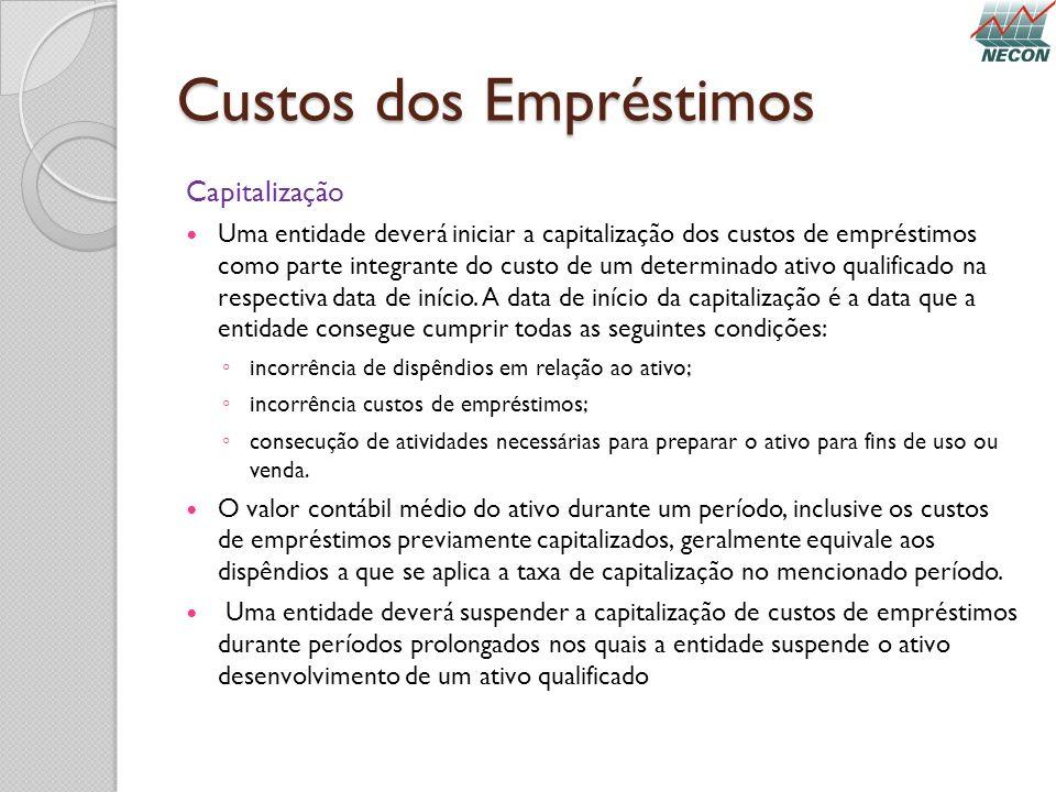 Custos dos Empréstimos Capitalização Uma entidade deverá iniciar a capitalização dos custos de empréstimos como parte integrante do custo de um determ