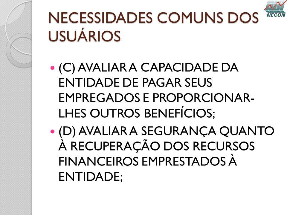 NECESSIDADES COMUNS DOS USUÁRIOS (C) AVALIAR A CAPACIDADE DA ENTIDADE DE PAGAR SEUS EMPREGADOS E PROPORCIONAR- LHES OUTROS BENEFÍCIOS; (D) AVALIAR A S