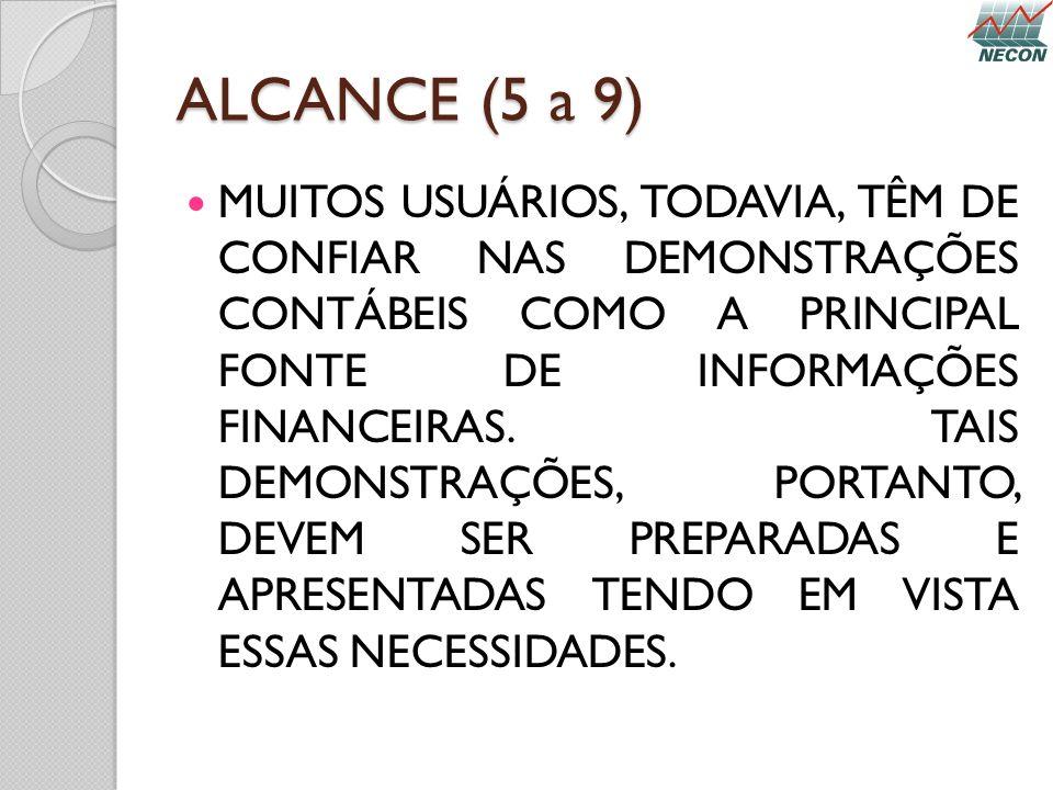ALCANCE (5 a 9) MUITOS USUÁRIOS, TODAVIA, TÊM DE CONFIAR NAS DEMONSTRAÇÕES CONTÁBEIS COMO A PRINCIPAL FONTE DE INFORMAÇÕES FINANCEIRAS. TAIS DEMONSTRA