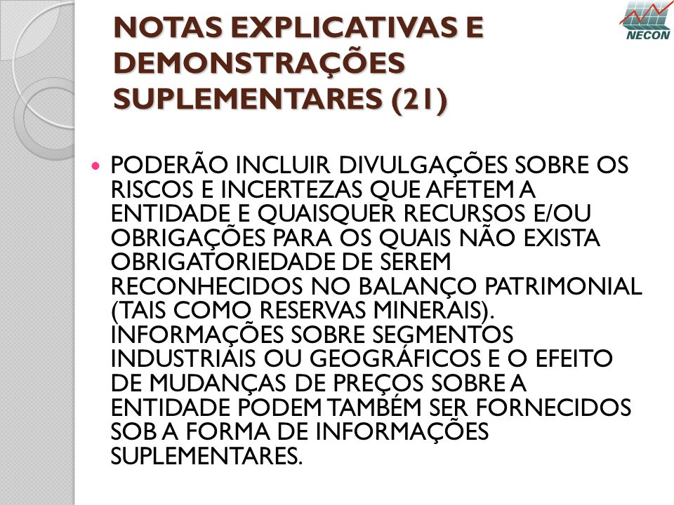 NOTAS EXPLICATIVAS E DEMONSTRAÇÕES SUPLEMENTARES (21) PODERÃO INCLUIR DIVULGAÇÕES SOBRE OS RISCOS E INCERTEZAS QUE AFETEM A ENTIDADE E QUAISQUER RECUR