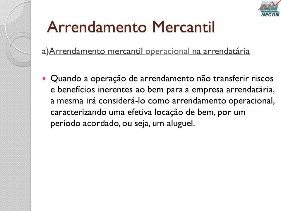Arrendamento Mercantil a)Arrendamento mercantil operacional na arrendatária Quando a operação de arrendamento não transferir riscos e benefícios inere