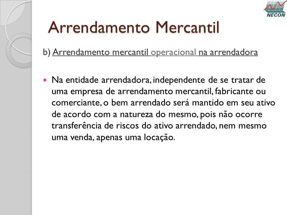 Arrendamento Mercantil b) Arrendamento mercantil operacional na arrendadora Na entidade arrendadora, independente de se tratar de uma empresa de arren