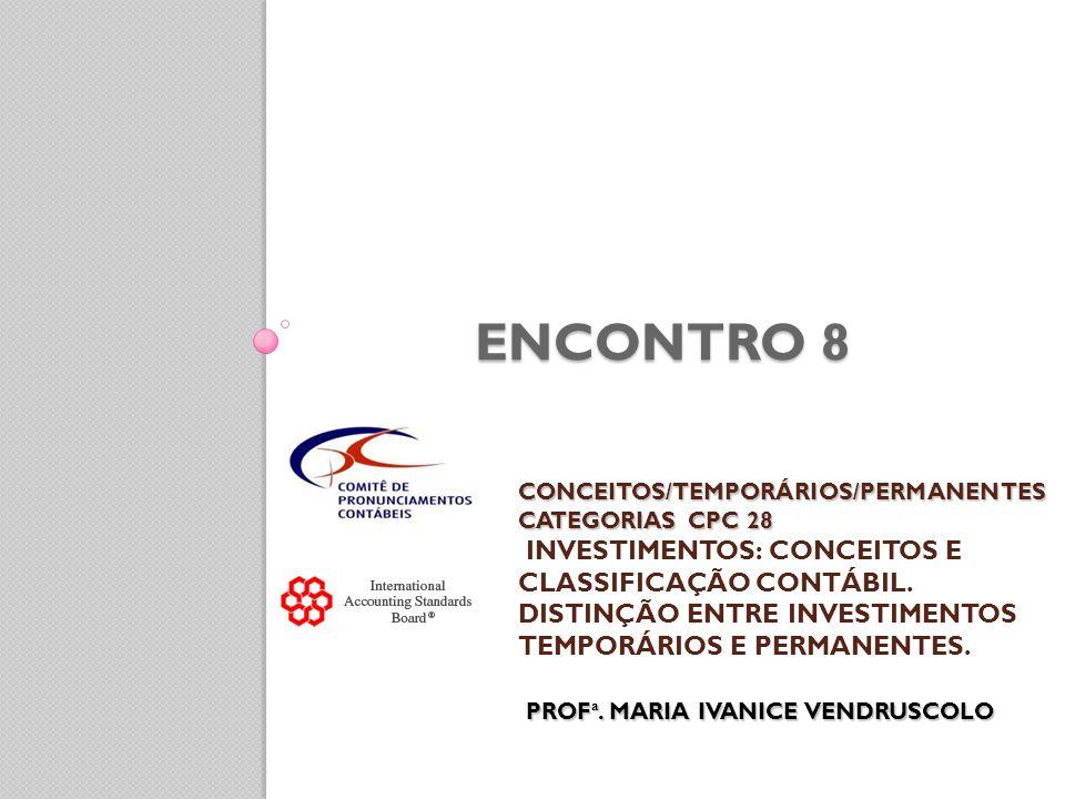 CONCEITOS/TEMPORÁRIOS/PERMANENTES CATEGORIAS CPC 28 PROF ª. MARIA IVANICE VENDRUSCOLO CONCEITOS/TEMPORÁRIOS/PERMANENTES CATEGORIAS CPC 28 INVESTIMENTO