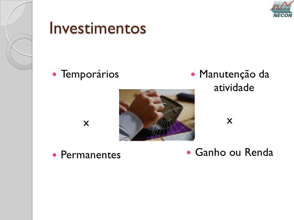 Investimentos Temporários x Permanentes Manutenção da atividade x Ganho ou Renda