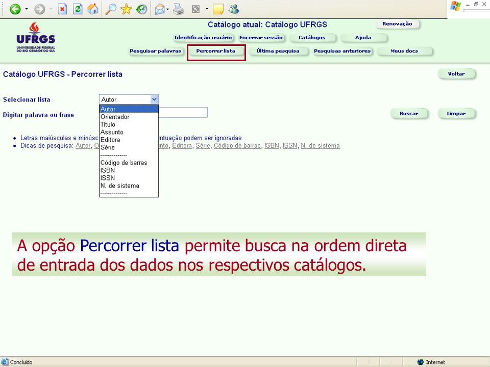 A opção Percorrer lista permite busca na ordem direta de entrada dos dados nos respectivos catálogos.