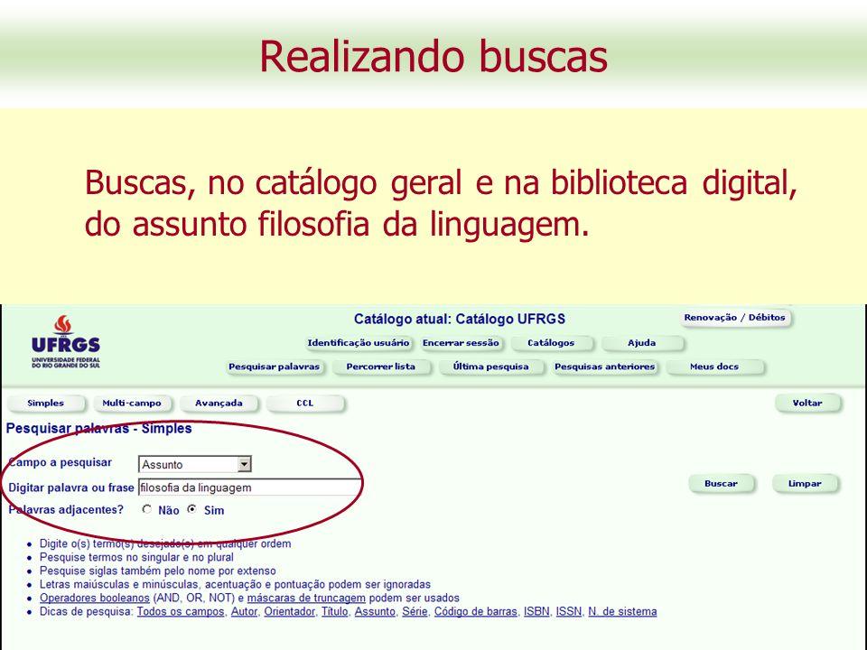 Realizando buscas Buscas, no catálogo geral e na biblioteca digital, do assunto filosofia da linguagem.