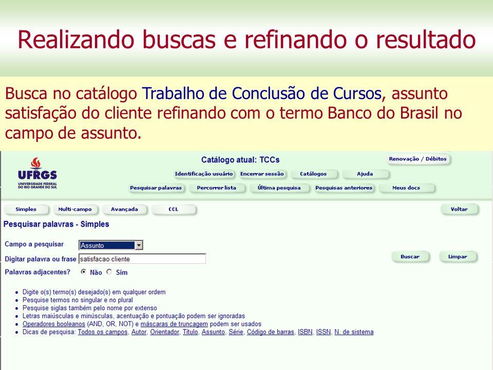Realizando buscas e refinando o resultado Busca no catálogo Trabalho de Conclusão de Cursos, assunto satisfação do cliente refinando com o termo Banco do Brasil no campo de assunto.