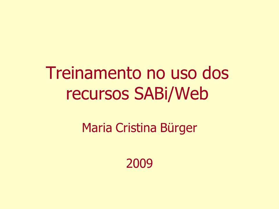 Treinamento no uso dos recursos SABi/Web Maria Cristina Bürger 2009