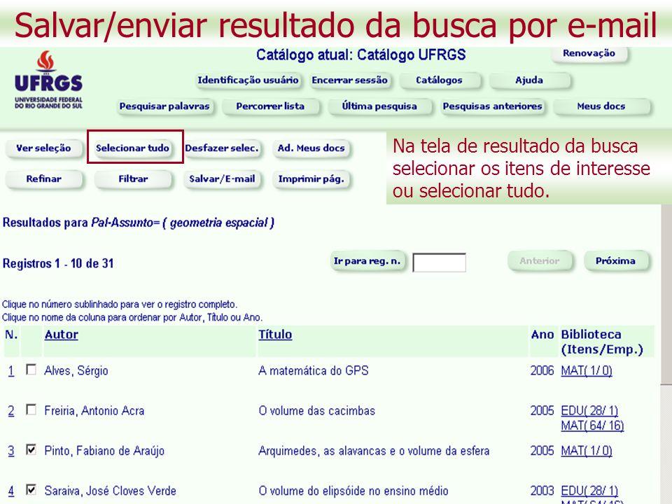 Salvar/enviar resultado da busca por e-mail Na tela de resultado da busca selecionar os itens de interesse ou selecionar tudo.