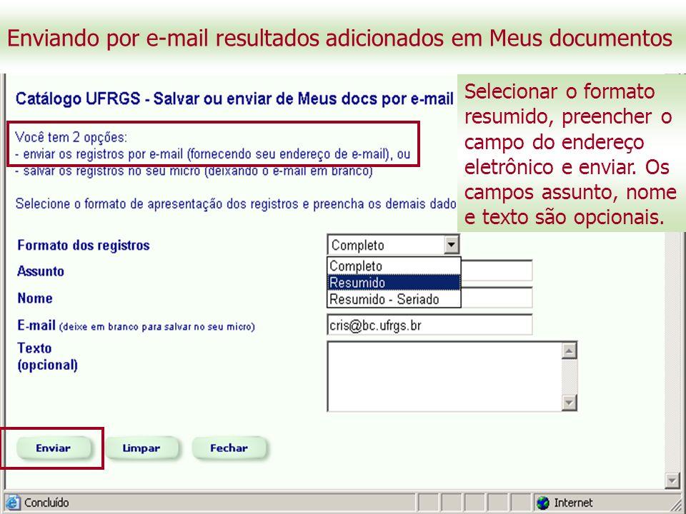 Enviando por e-mail resultados adicionados em Meus documentos Selecionar o formato resumido, preencher o campo do endereço eletrônico e enviar.