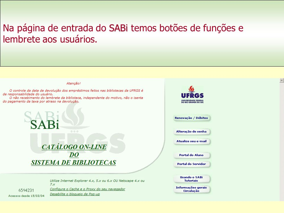 SABi Na página de entrada do SABi temos botões de funções e lembrete aos usuários.
