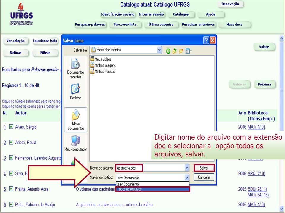 doc todos os arquivos Digitar nome do arquivo com a extensão doc e selecionar a opção todos os arquivos, salvar.