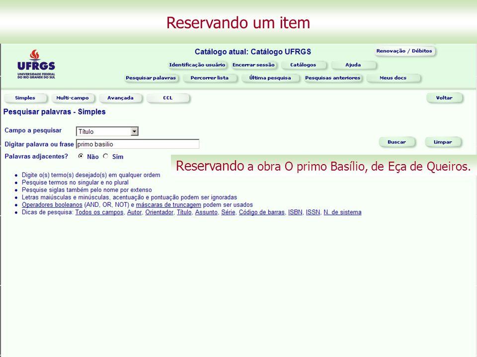 Reservando um item Reservando a obra O primo Basílio, de Eça de Queiros.