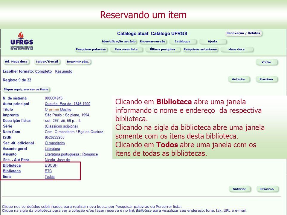 Fazendo uma reserva Reservando um item Clicando em Biblioteca abre uma janela informando o nome e endereço da respectiva biblioteca.
