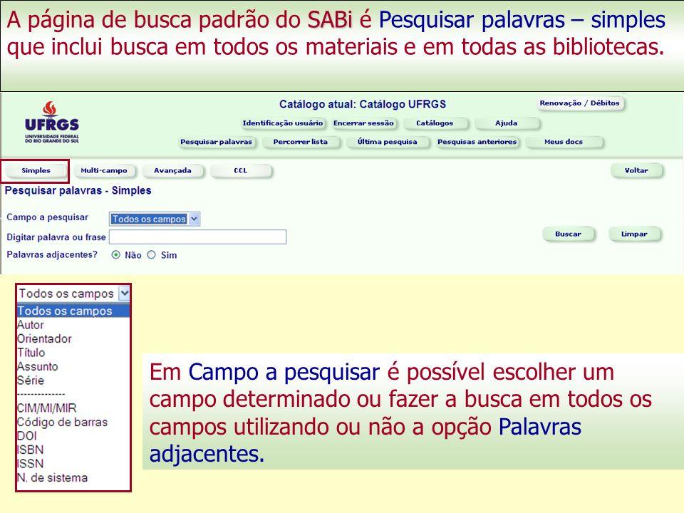 SABi A página de busca padrão do SABi é Pesquisar palavras – simples que inclui busca em todos os materiais e em todas as bibliotecas.