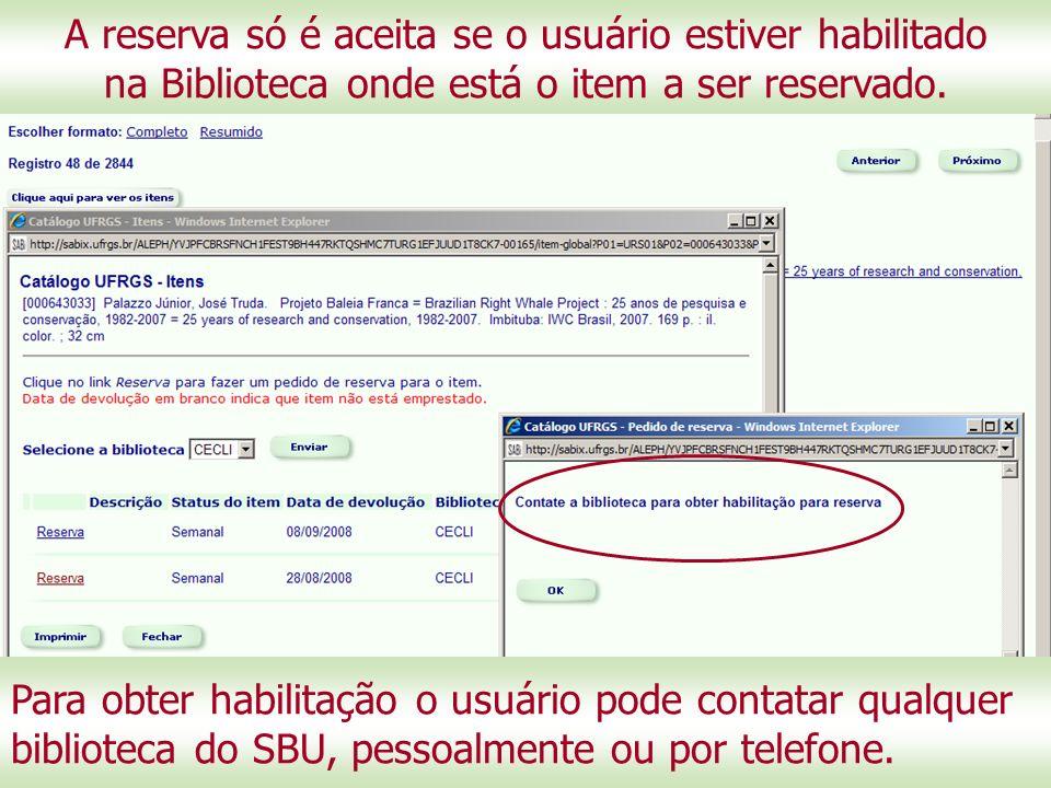 Para obter habilitação o usuário pode contatar qualquer biblioteca do SBU, pessoalmente ou por telefone.