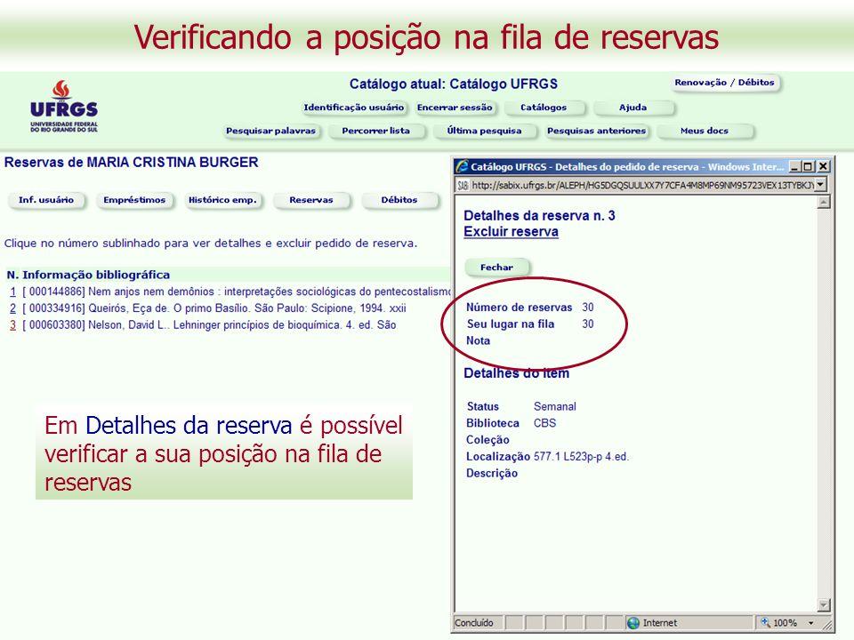 Verificando a posição na fila de reservas Em Detalhes da reserva é possível verificar a sua posição na fila de reservas