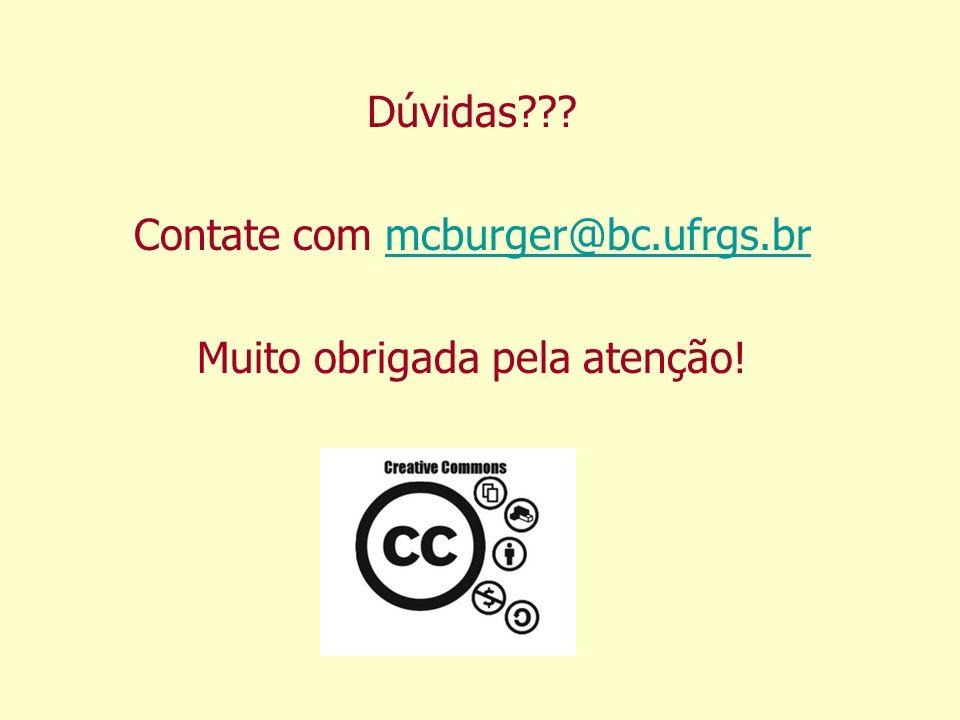 Dúvidas Contate com mcburger@bc.ufrgs.brmcburger@bc.ufrgs.br Muito obrigada pela atenção!