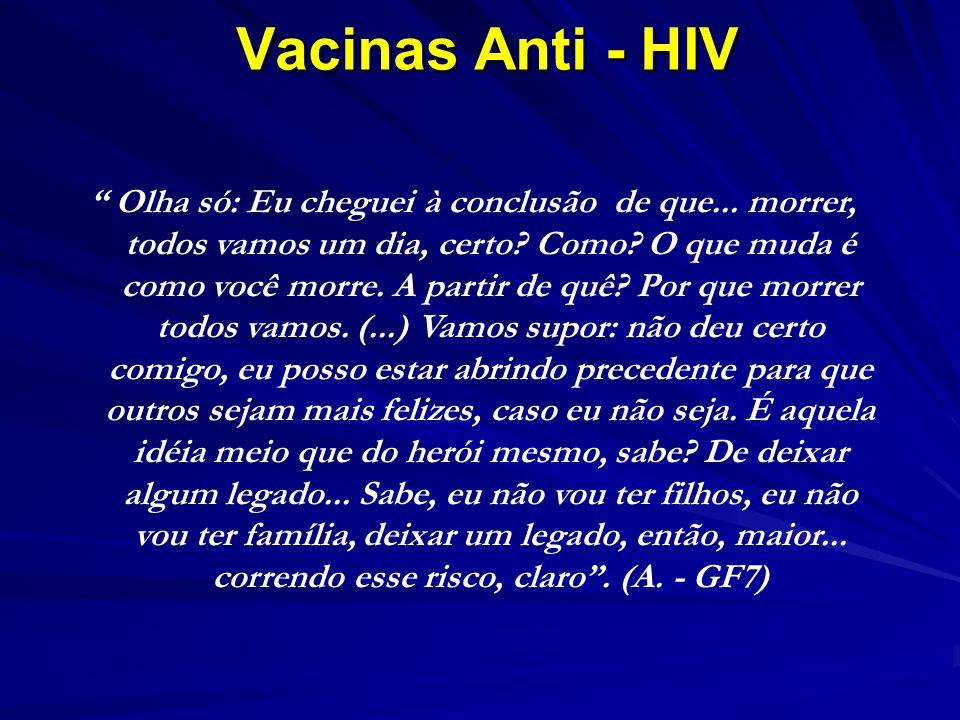 Vacinas Anti - HIV Olha só: Eu cheguei à conclusão de que...