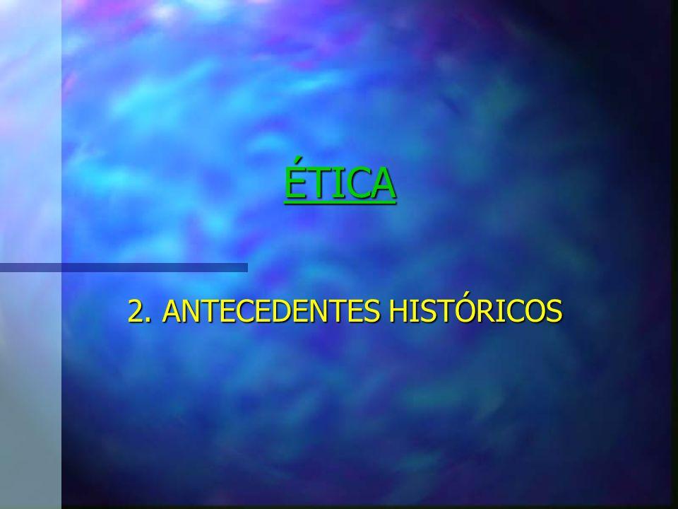 ÉTICA 2. ANTECEDENTES HISTÓRICOS