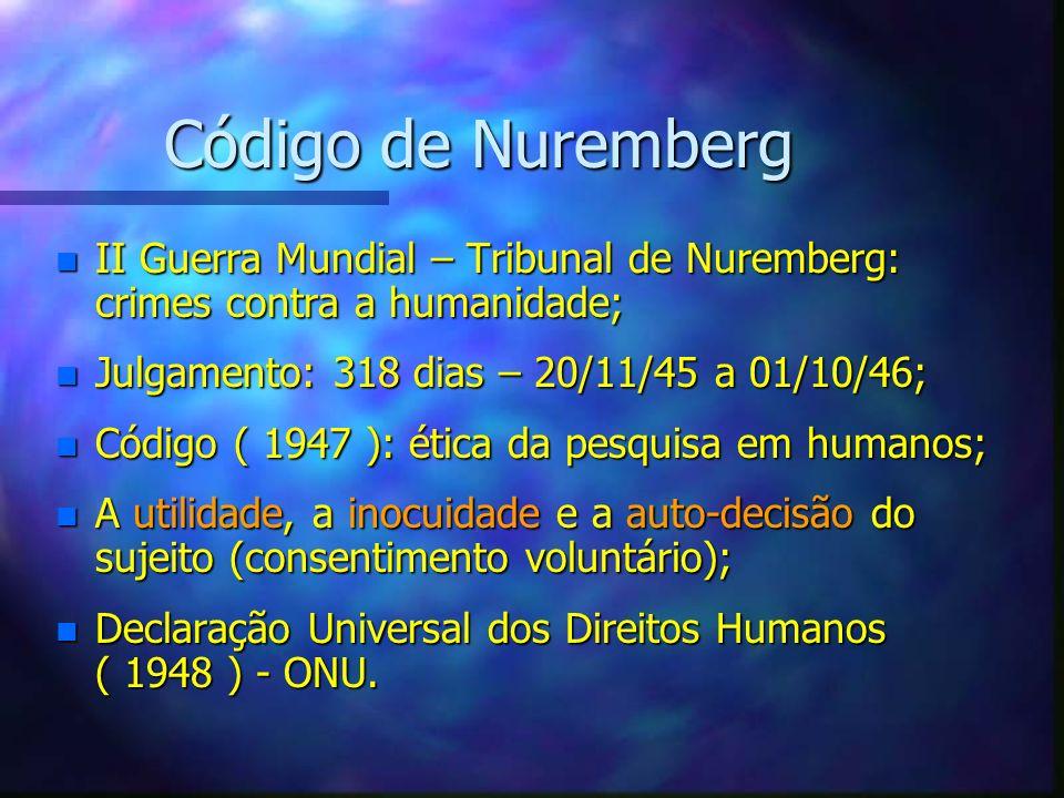 n II Guerra Mundial – Tribunal de Nuremberg: crimes contra a humanidade; n Julgamento: 318 dias – 20/11/45 a 01/10/46; n Código ( 1947 ): ética da pes