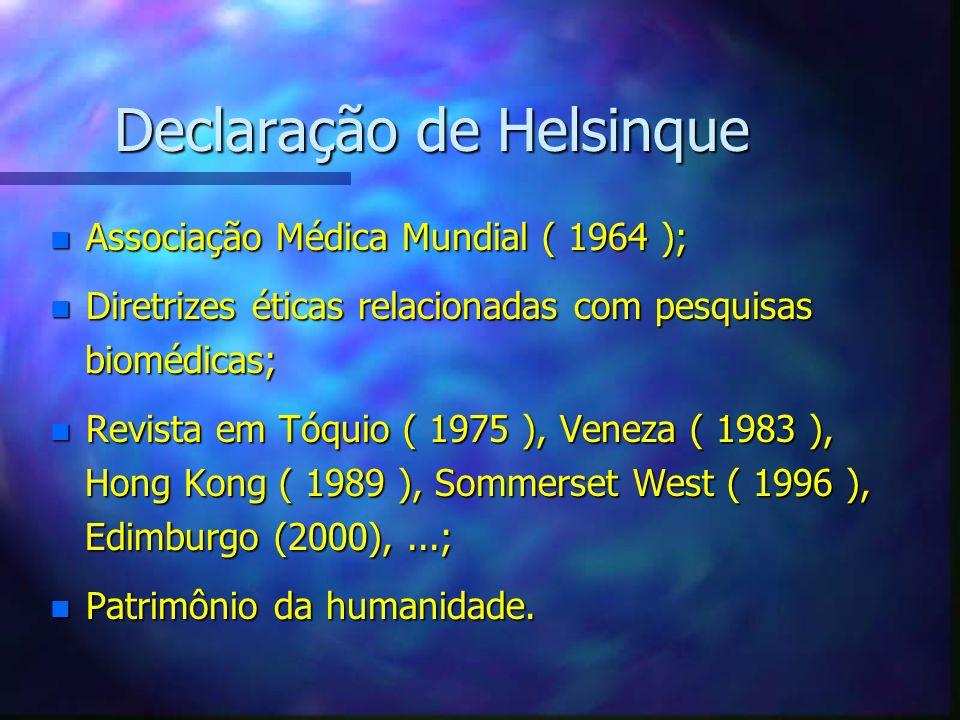 Declaração de Helsinque n Associação Médica Mundial ( 1964 ); n Diretrizes éticas relacionadas com pesquisas biomédicas; biomédicas; n Revista em Tóqu