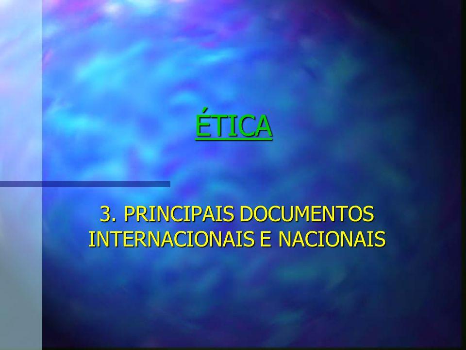 ÉTICA 3. PRINCIPAIS DOCUMENTOS INTERNACIONAIS E NACIONAIS