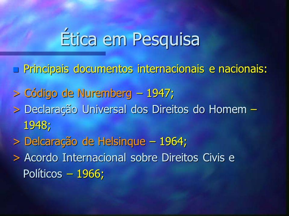 Ética em Pesquisa n Principais documentos internacionais e nacionais: > Código de Nuremberg – 1947; > Declaração Universal dos Direitos do Homem – 194