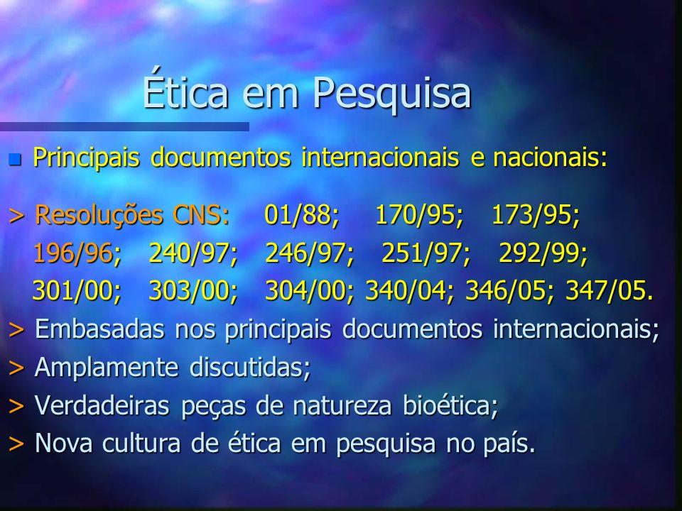 Ética em Pesquisa n Principais documentos internacionais e nacionais: > Resoluções CNS: 01/88; 170/95; 173/95; 196/96; 240/97; 246/97; 251/97; 292/99;