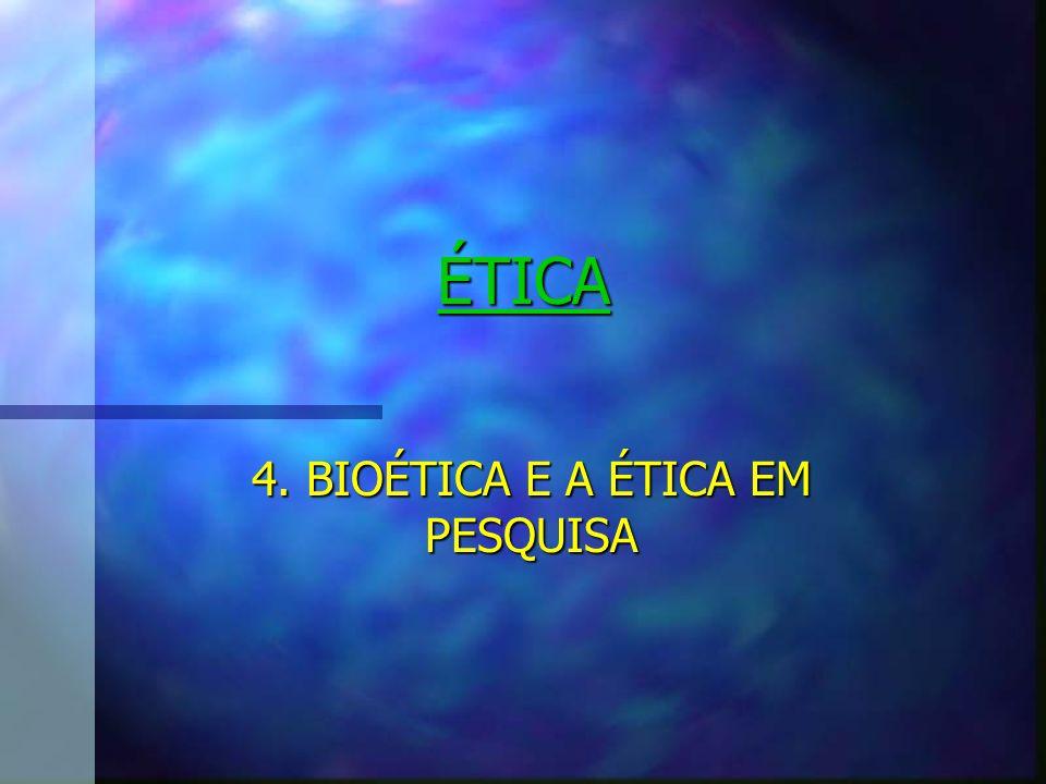 ÉTICA 4. BIOÉTICA E A ÉTICA EM PESQUISA