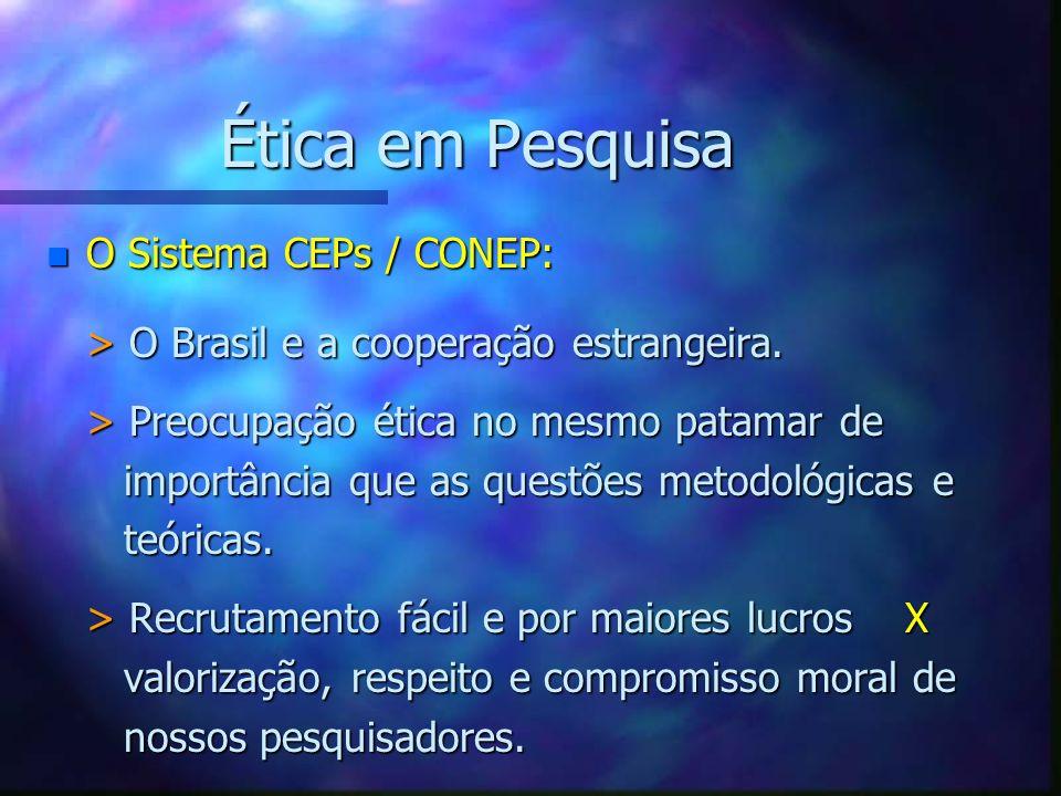 Ética em Pesquisa n O Sistema CEPs / CONEP: > O Brasil e a cooperação estrangeira. > Preocupação ética no mesmo patamar de importância que as questões