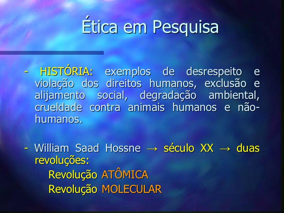 Ética em Pesquisa - HISTÓRIA: exemplos de desrespeito e violação dos direitos humanos, exclusão e alijamento social, degradação ambiental, crueldade c