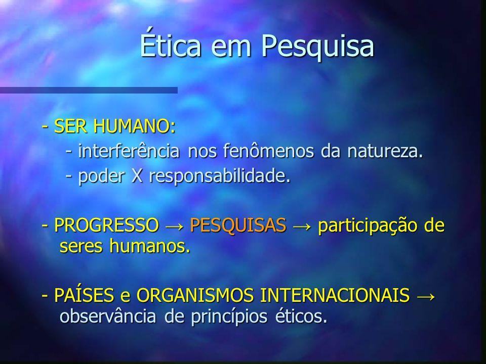 Ética em Pesquisa - SER HUMANO: - interferência nos fenômenos da natureza. - interferência nos fenômenos da natureza. - poder X responsabilidade. - po