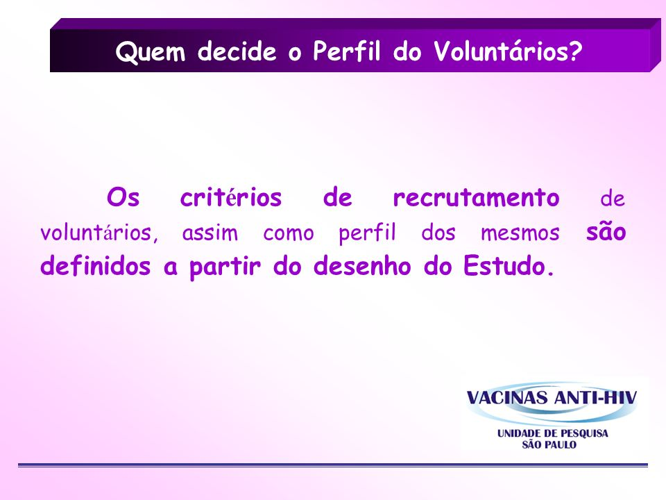 Quem decide o Perfil do Voluntários? Os crit é rios de recrutamento de volunt á rios, assim como perfil dos mesmos são definidos a partir do desenho d
