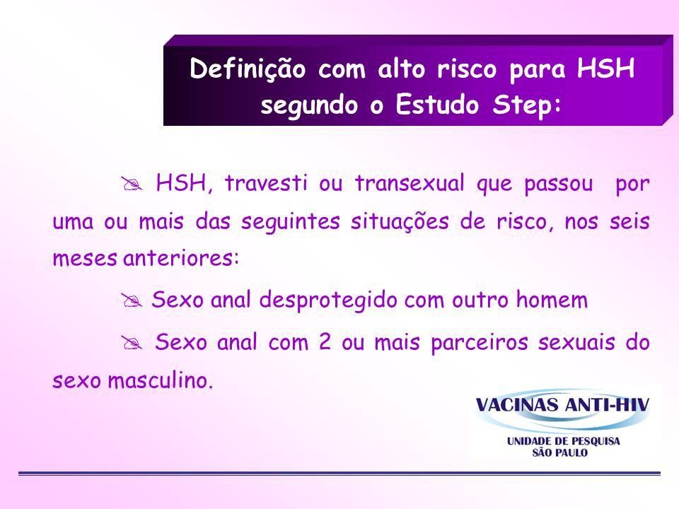 Definição com alto risco para HSH segundo o Estudo Step: HSH, travesti ou transexual que passou por uma ou mais das seguintes situações de risco, nos