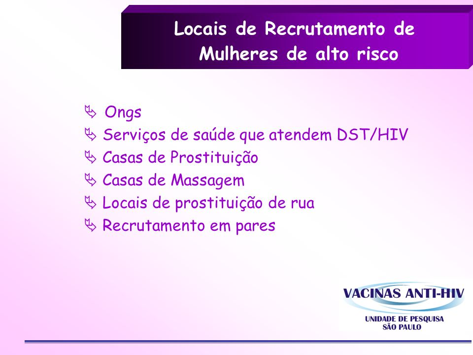 Locais de Recrutamento de Mulheres de alto risco Ongs Serviços de saúde que atendem DST/HIV Casas de Prostituição Casas de Massagem Locais de prostitu