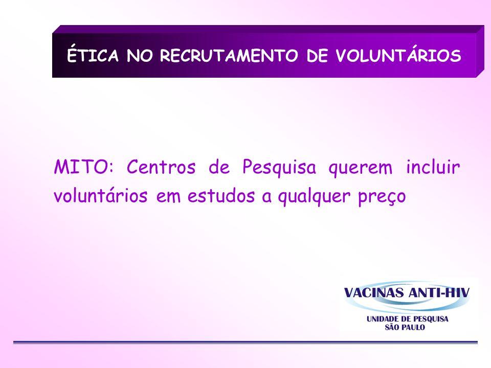 MITO: Centros de Pesquisa querem incluir voluntários em estudos a qualquer preço ÉTICA NO RECRUTAMENTO DE VOLUNTÁRIOS