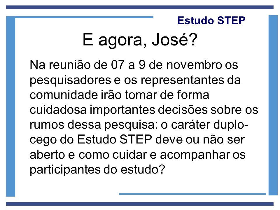 Estudo STEP E agora, José? Na reunião de 07 a 9 de novembro os pesquisadores e os representantes da comunidade irão tomar de forma cuidadosa important