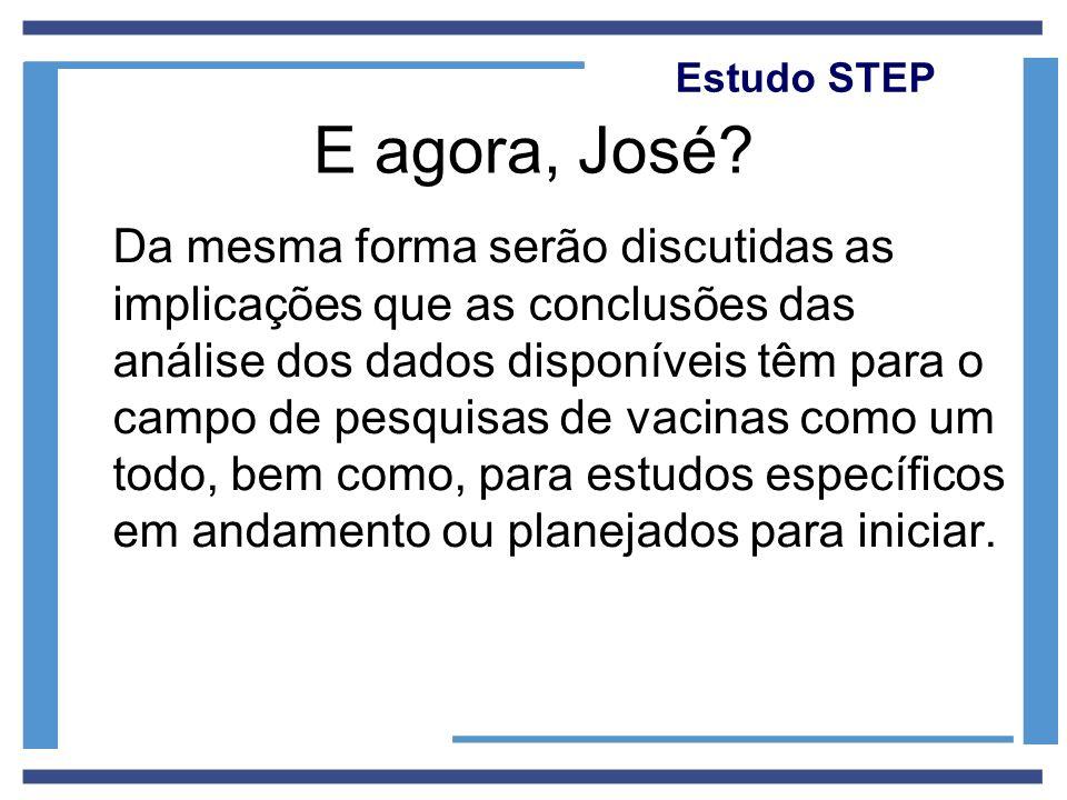 Estudo STEP E agora, José? Da mesma forma serão discutidas as implicações que as conclusões das análise dos dados disponíveis têm para o campo de pesq