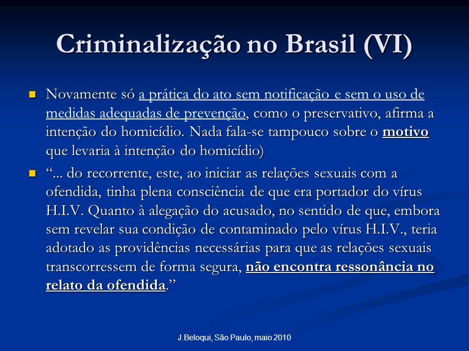 Criminalização no Brasil (VI) Novamente só, como o preservativo, afirma a intenção do homicídio. Nada fala-se tampouco sobre o motivo que levaria à in