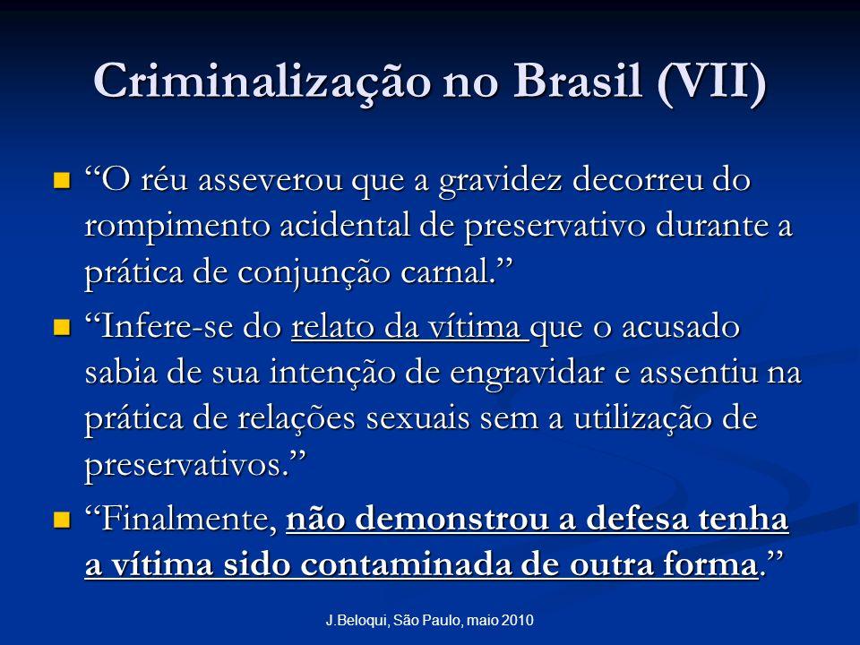 Criminalização no Brasil (VII) O réu asseverou que a gravidez decorreu do rompimento acidental de preservativo durante a prática de conjunção carnal.