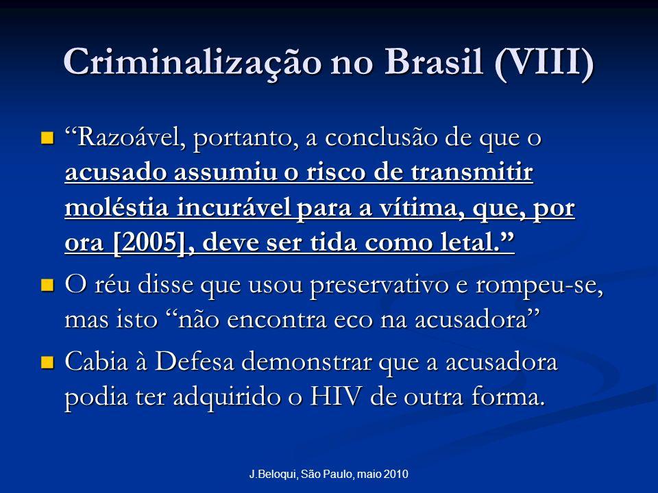 Criminalização no Brasil (VIII) Razoável, portanto, a conclusão de que o acusado assumiu o risco de transmitir moléstia incurável para a vítima, que, por ora [2005], deve ser tida como letal.