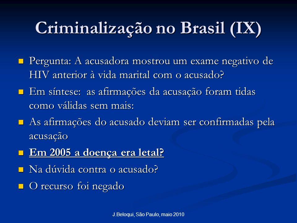 Criminalização no Brasil (IX) Pergunta: A acusadora mostrou um exame negativo de HIV anterior à vida marital com o acusado.