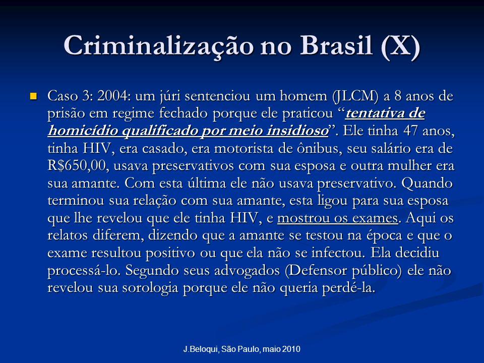 J.Beloqui, São Paulo, maio 2010 Criminalização no Brasil (X) Caso 3: 2004: um júri sentenciou um homem (JLCM) a 8 anos de prisão em regime fechado porque ele praticou tentativa de homicídio qualificado por meio insidioso.