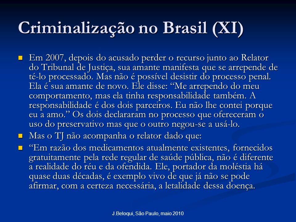 J.Beloqui, São Paulo, maio 2010 Criminalização no Brasil (XI) Em 2007, depois do acusado perder o recurso junto ao Relator do Tribunal de Justiça, sua amante manifesta que se arrepende de té-lo processado.