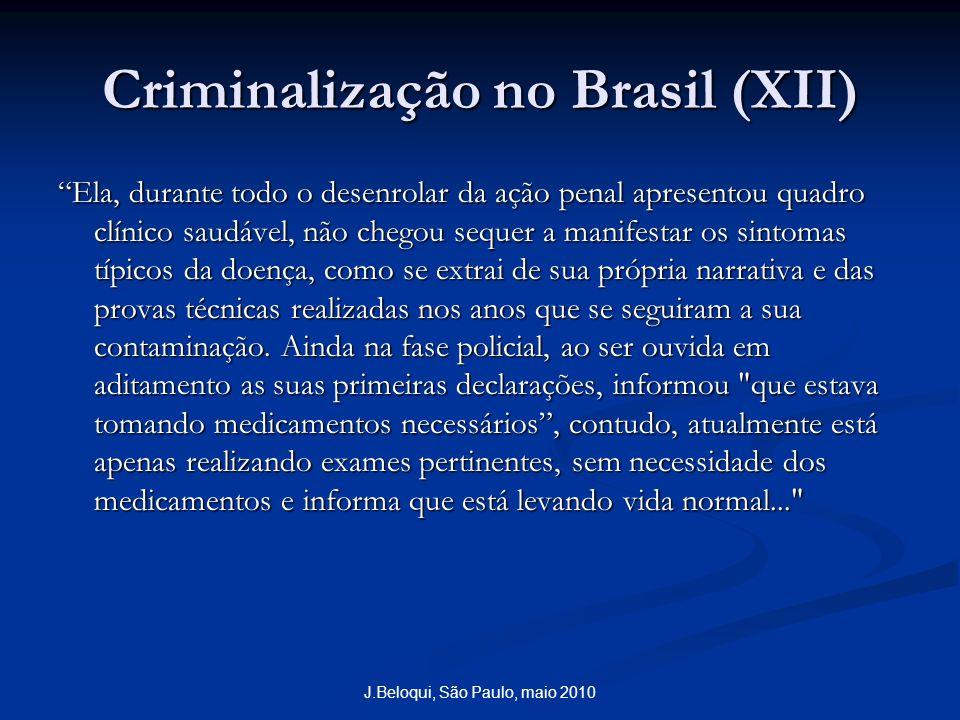 Criminalização no Brasil (XII) Ela, durante todo o desenrolar da ação penal apresentou quadro clínico saudável, não chegou sequer a manifestar os sint