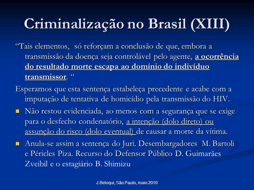 Criminalização no Brasil (XIII) Tais elementos, só reforçam a conclusão de que, embora a transmissão da doença seja controlável pelo agente, a ocorrência do resultado morte escapa ao domínio do indivíduo transmissor.